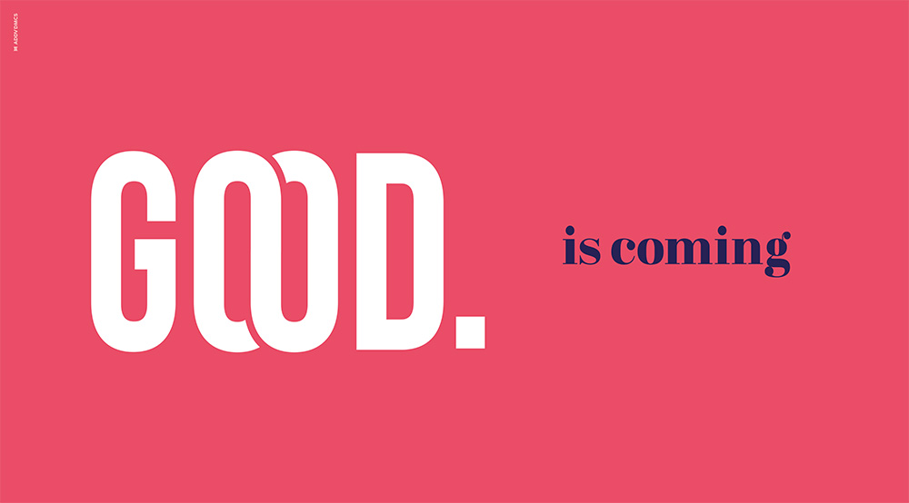 Good is coming
